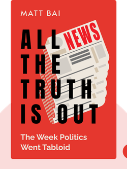 All the Truth Is Out: The Week Politics Went Tabloid von Matt Bai