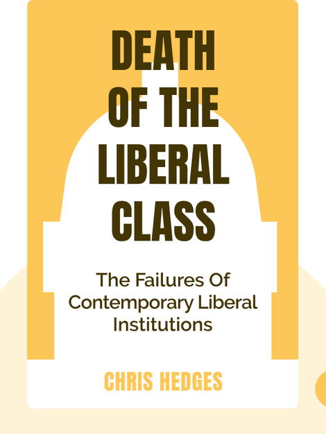 Death Of The Liberal Class by Chris Hedges