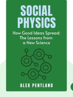 Social Physics: How Good Ideas Spread: The Lessons from a New Science by Alex Pentland