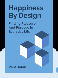 Happiness By Design: Change What You Do, Not How You Think / Finding Pleasure And Purpose In Everyday Life von Paul Dolan