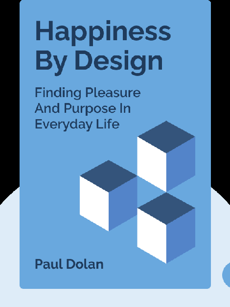Happiness By Design: Change What You Do, Not How You Think / Finding Pleasure And Purpose In Everyday Life by Paul Dolan