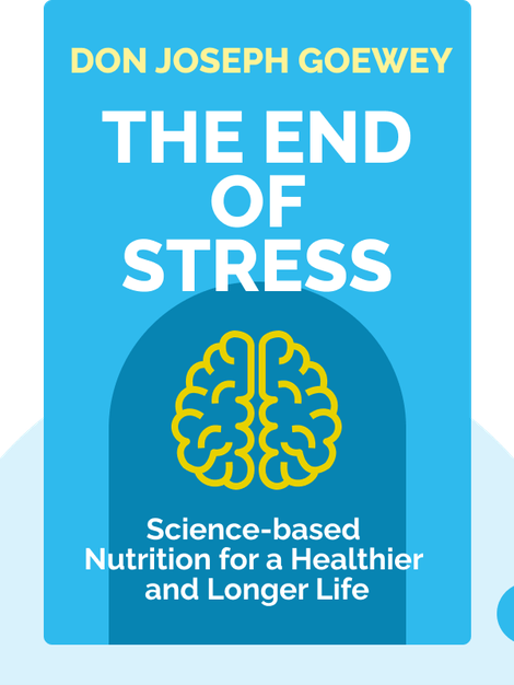 The End of Stress: Four Steps to Rewire your Brain by Don Joseph Goewey
