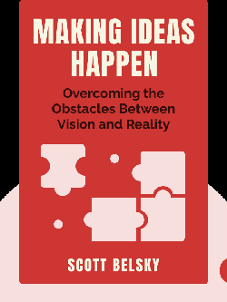 Making Ideas Happen: Overcoming the Obstacles Between Vision and Reality von Scott Belsky