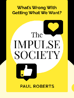 The Impulse Society: What's Wrong With Getting What We Want? by Paul Roberts