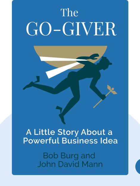 The Go-Giver: A Little Story About a Powerful Business Idea by Bob Burg and John David Mann