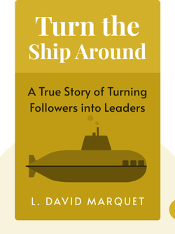 Turn the Ship Around: A True Story of Turning Followers into Leaders by L. David Marquet