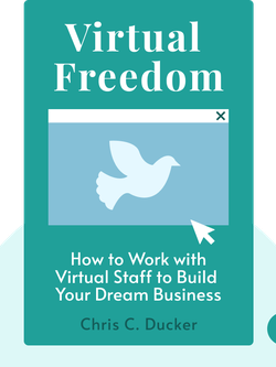 Virtual Freedom: How to Work with Virtual Staff to Buy More Time, Become More Productive, and Build Your Dream Business von Chris C. Ducker