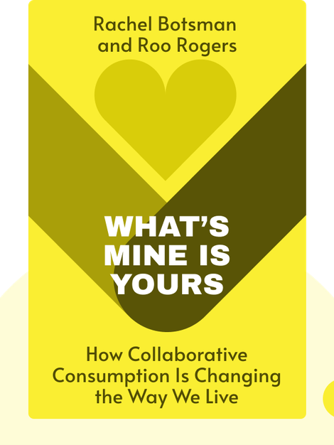 What's Mine Is Yours: How Collaborative Consumption Is Changing the Way We Live by Rachel Botsman and Roo Rogers