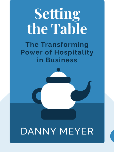 Setting the Table: The Transforming Power of Hospitality in Business von Danny Meyer