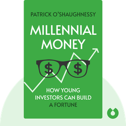 Millennial Money: How Young Investors Can Build a Fortune by Patrick O'Shaughnessy