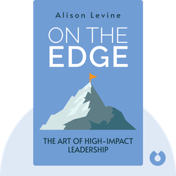 On The Edge: The Art of High-Impact Leadership von Alison Levine