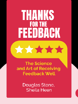 Thanks for the Feedback: The Science and Art of Receiving Feedback Well by Douglas Stone, Sheila Heen