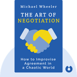 The Art of Negotiation: How to Improvise Agreement in a Chaotic World von Michael Wheeler