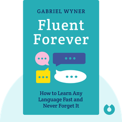Fluent Forever: How to Learn Any Language Fast and Never Forget It von Gabriel Wyner