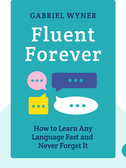 Fluent Forever: How to Learn Any Language Fast and Never Forget It by Gabriel Wyner