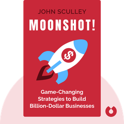 Moonshot!: Game-Changing Strategies to Build Billion-Dollar Businesses von John Sculley