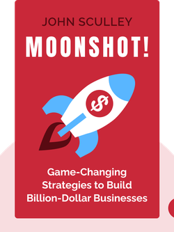 Moonshot!: Game-Changing Strategies to Build Billion-Dollar Businesses by John Sculley