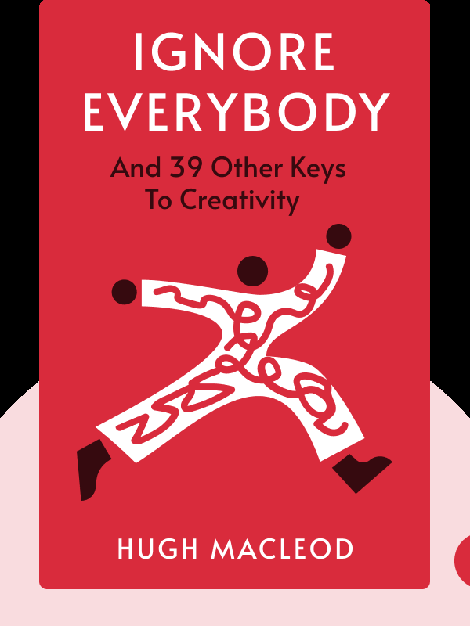Ignore Everybody: And 39 Other Keys To Creativity von Hugh MacLeod