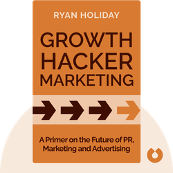 Growth Hacker Marketing: A Primer on the Future of PR, Marketing and Advertising by Ryan Holiday