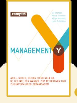 Management Y: Agile, Scrum, Design Thinking & Co: So gelingt der Wandel zur attraktiven und zukunftsfähigen Organisation by Ulf Brandes, Pascal Gemmer, Holger Koschek, Lydia Schültken