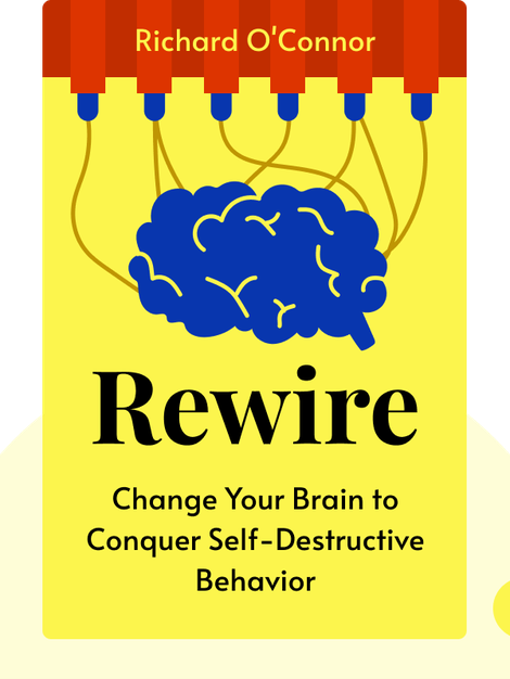 Rewire: Change Your Brain to Break Bad Habits, Overcome Addictions, Conquer Self-Destructive Behavior von Richard O'Connor