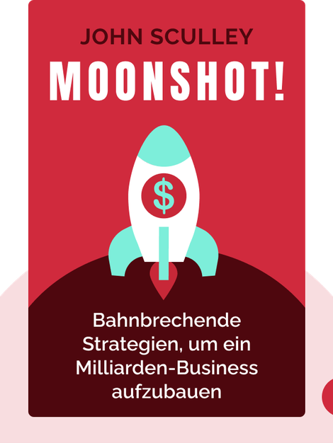 Moonshot!: Game-Changing Strategies to Build Billion-Dollar-Businesses by John Sculley