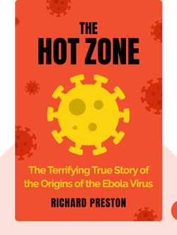 The Hot Zone: The Terrifying True Story of the Origins of the Ebola Virus by Richard Preston