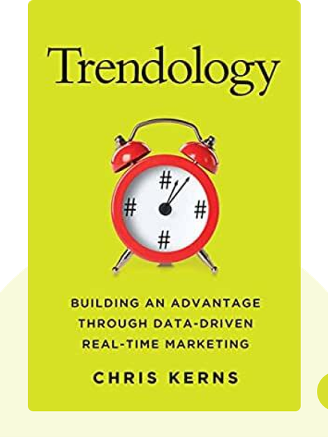 Trendology: Building an Advantage through Data-Driven Real-Time Marketing by Chris Kerns