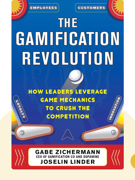 The Gamification Revolution: How Leaders Leverage Game Mechanics to Crush the Competition by Gabe Zichermann and Joselin Linder