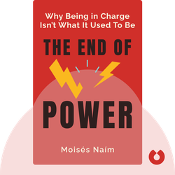 The End of Power: From Boardrooms to Battlefields and Churches to States, Why Being in Charge Isn't What It Used To Be by Moisés Naím
