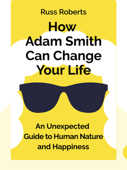 How Adam Smith Can Change Your Life: An Unexpected Guide to Human Nature and Happiness by Russ Roberts