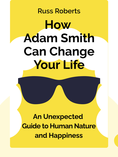 How Adam Smith Can Change Your Life: An Unexpected Guide to Human Nature and Happiness von Russ Roberts