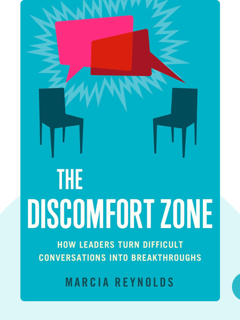 The Discomfort Zone: How Leaders Turn Difficult Conversations into Breakthroughs by Marcia Reynolds