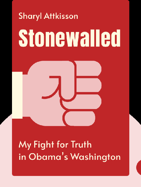 Stonewalled: My Fight for Truth Against the Forces of Obstruction, Intimidation and Harassment in Obama's Washington von Sharyl Attkisson