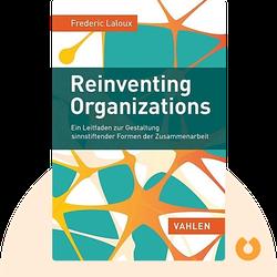 Reinventing Organizations: Über die Entwicklung ganzheitlicher, sinnerfüllender und wachstumsorientierter Organisationen von Frederic Laloux