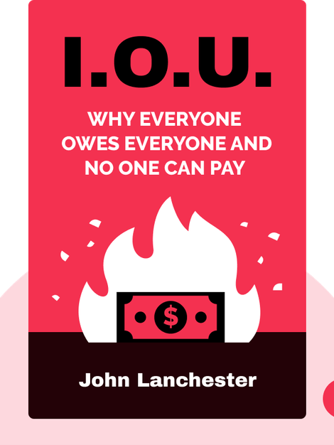 I.O.U.: Why Everyone Owes Everyone and No One Can Pay by John Lanchester