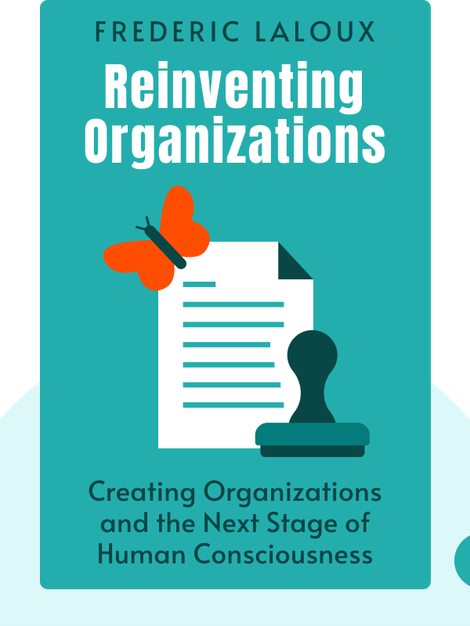 Reinventing Organizations: A Guide to Creating Organizations Inspired by the Next Stage of Human Consciousness von Frederic Laloux