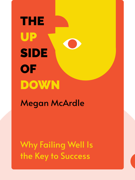The Up Side of Down: Why Failing Well Is the Key to Success by Megan McArdle