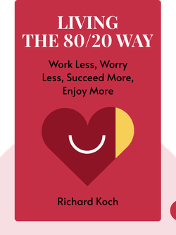 Living the 80/20 Way: Work Less, Worry Less, Succeed More, Enjoy More von Richard Koch