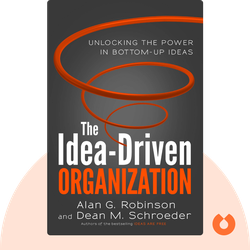 The Idea-Driven Organization: Unlocking the Power of Bottom-Up Ideas by Alan G. Robinson and Dean M. Schroeder