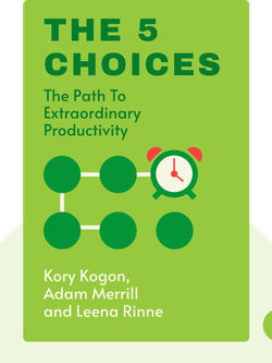 The 5 Choices: The Path to Extraordinary Productivity by Kory Kogon, Adam Merrill and Leena Rinne