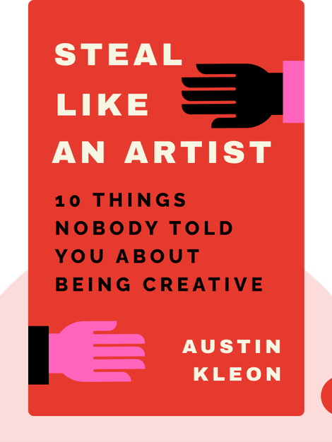 Steal Like an Artist: 10 Things Nobody Told You About Being Creative von Austin Kleon