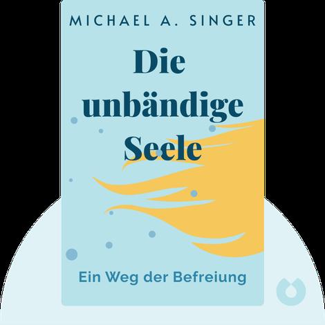 Die unbändige Seele von Michael A. Singer