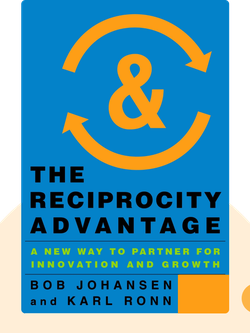 The Reciprocity Advantage: A New Way to Partner for Innovation and Growth  by Bob Johansen and Karl Ronn