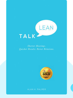 Talk Lean: Shorter Meetings. Quicker Results. Better Relations. by Alan H. Palmer