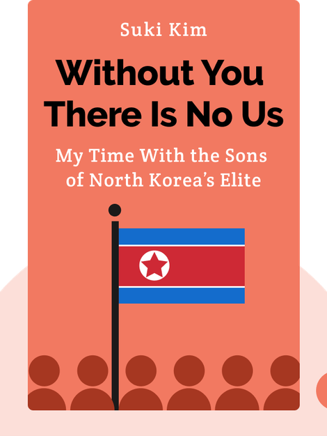 Without You There Is No Us: My Time With the Sons of North Korea's Elite by Suki Kim