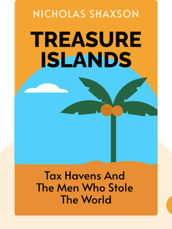 Treasure Islands: Tax Havens and the Men Who Stole the World von Nicholas Shaxson