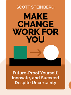 Make Change Work for You: Ten Ways to Future-Proof Yourself, Innovate Fearlessly and Succeed Despite Uncertainty by Scott Steinberg