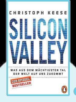 Silicon Valley: Was aus dem mächtigsten Tal der Welt auf uns zukommt by Christoph Keese