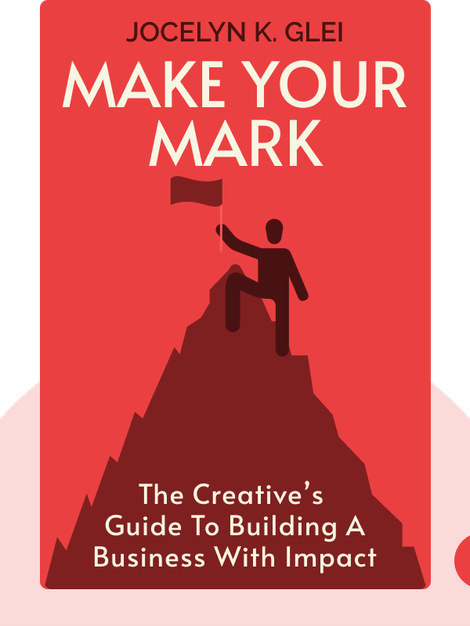 Make Your Mark: The Creative's Guide to Building a Business with Impact by Jocelyn K. Glei
